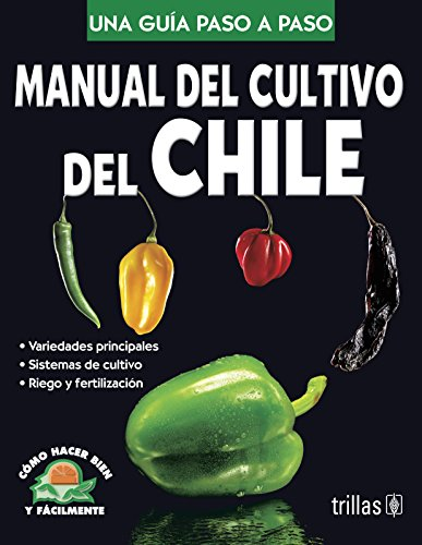 Descargar Libro Manual del cultivo del chile/ Cultivation of Hot Pepper Manual: Como Hacer Bien Y Facilmente. Una Guia Paso a Paso/ How to Do Well and Easily. a Step by Step Guide de Luis Lesur Esquivel