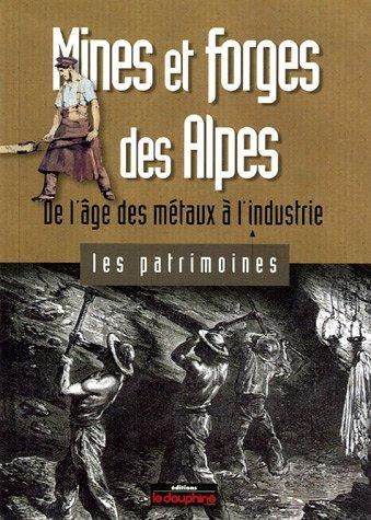 Mines et forges des Alpes : De l'âge des métaux à l'industrie