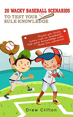 20 Wacky Baseball Scenarios to test your rule knowledge: Think you know every rule in baseball? Test your knowledge with these fun scenarios (English Edition) por Drew Clifton