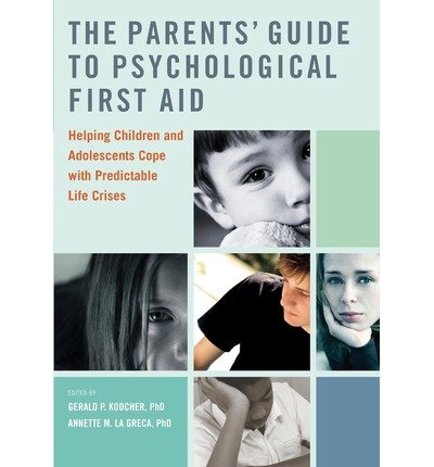 [(The Parents' Guide to Psychological First Aid: Helping Children and Adolescents Cope with Predictable Life Crises)] [Author: Gerald P. Koocher] published on (December, 2010)