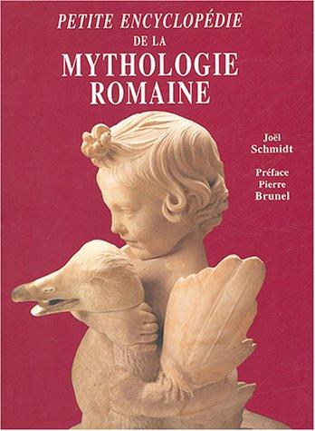 Petite encyclopédie de la mythologie romaine par Joël Schmidt