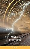 Segnali dal futuro: Un thriller sui viaggi nel tempo (Italian Edition)