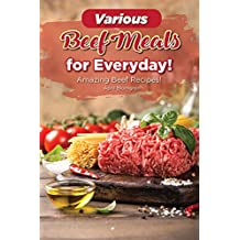 Various Beef Meals for Everyday!: Amazing Beef Recipes! (English Edition)