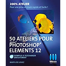 50 ATELIERS PHOTOSHOP ELEMENTS 12