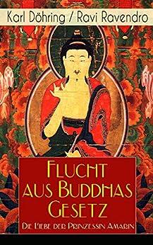 Flucht aus Buddhas Gesetz - Die Liebe der Prinzessin Amarin: Historischer Roman (Siam, heutiges Thailand)