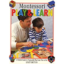 Montessori Play And Learn: A Parents Guide to Purposeful Play From Two to Six