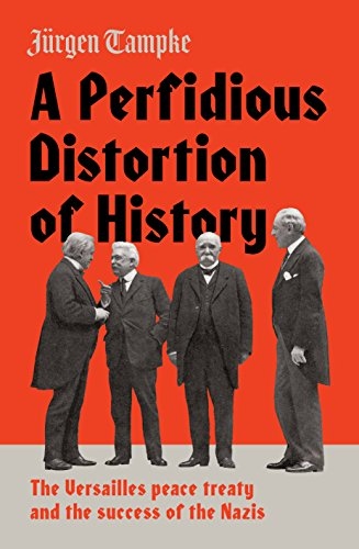 A Perfidious Distortion of History: the Versailles Peace Treaty and the success of the Nazis by [Tampke, Jürgen]