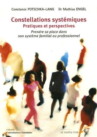 Constellation systémiques Pratiques et perspectives : Prendre sa place dans son système familial ou