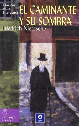El caminante y su sombra (Clásicos de la literatura universal) por Friedrich Nietzsche