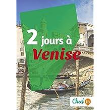 2 jours à Venise: Un guide touristique avec des cartes, des bons plans et les itinéraires indispensables