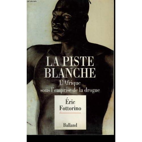 La piste blanche : l'afrique sous l'emprise de la drogue de Fottorino E (24 octobre 1991) Broché