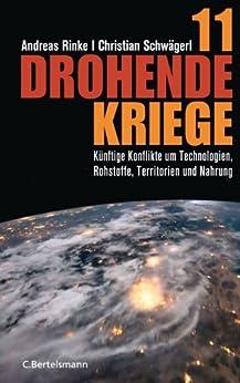 11 drohende Kriege: Künftige Konflikte um Technologien, Rohstoffe, Territorien und Nahrung von [Rinke, Andreas, Schwägerl, Christian]