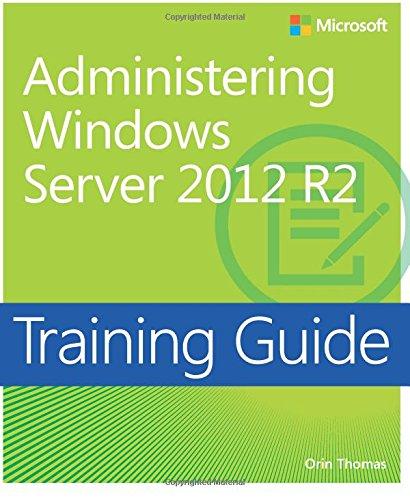 Training Guide Administering Windows Server 2012 R2 (MCSA) (Mcse Windows Server 2012 R2)