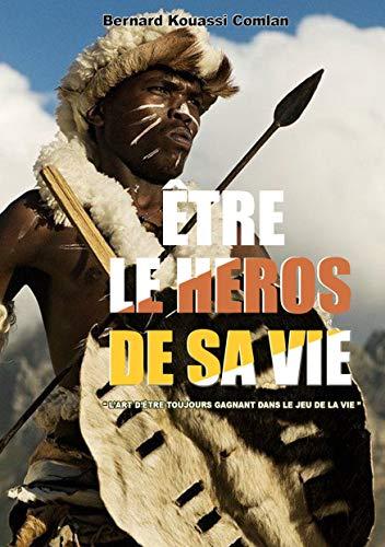Couverture du livre ÊTRE LE HEROS DE SA VIE: L'art d'être toujours gagnant dans le jeu de la vie.