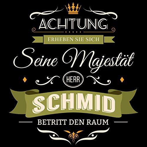 Fashionalarm Herren T-Shirt - Seine Majestät Herr Schmid | Fun Shirt mit Spruch lustige Geburtstag Geschenk Idee Familienname Nachname Hochzeit Schwarz