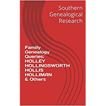 Family Genealogy Queries: HOLLEY HOLLINGSWORTH HOLLIS HOLLIMAN & Others (English Edition)