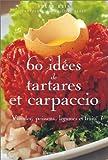 Image de 60 idées de tartares et carpaccio : Viandes, poissons, légumes et fruits
