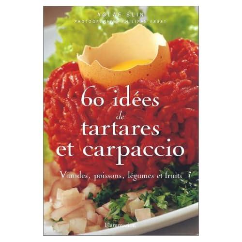 60 idées de tartares et carpaccio : Viandes, poissons, légumes et fruits