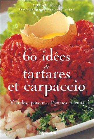 60 idées de tartares et carpaccio : Viandes, poissons, légumes et fruits par Aglaé Blin