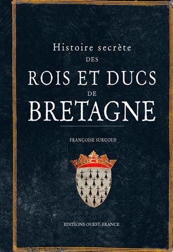 Histoire secrète des rois et ducs de Bretagne