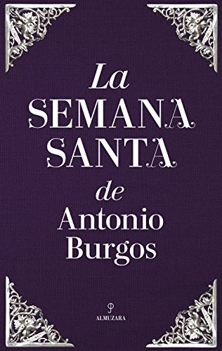 La Semana Santa de Antonio Burgos (Andalucía)