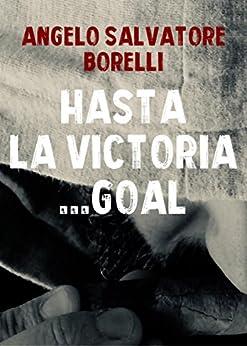 Hasta la victoria... Goal di [Angelo Salvatore Borelli]