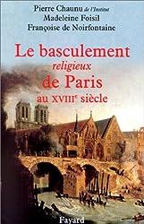 Le Basculement religieux de Paris au XVIIIe siècle : Essai d'histoire politique et religieuse