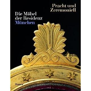 Pracht und Zeremoniell: Die Möbel der Residenz München. Kataloghandbuch zur Ausstellung in der Münchner Residenz 12.9.2002-6.1.2003