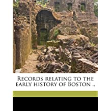 Records Relating to the Early History of Boston .