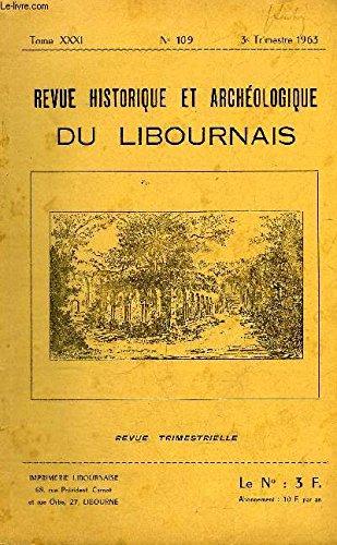 REVUE HISTORIQUE ET ARCHEOLOGIQUE DU LIBOURNAIS N 109 TOME XXXI 1963 - Jean de Grailly seigneur de Benauge et Castillon snchal de gasogne au XII sicle - les vicissitudes de Nicolas Paris cur constitutionnel d'milion la montagne etc.