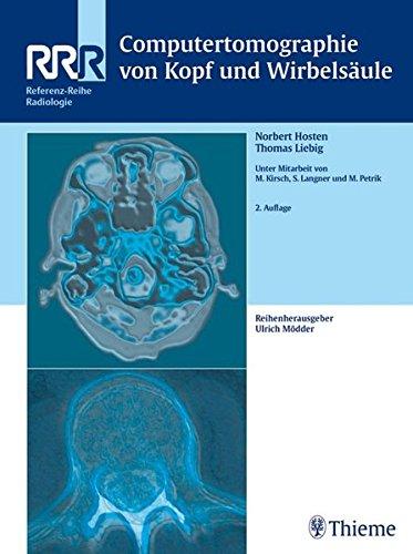 Computertomographie von Kopf und Wirbelsäule: . Zus.-Arb.: Norbert Hosten, Thomas Liebig Geleitwort von Roland Felix 420 teils farbige Abbildungen in ... ... (Referenz-Reihe Radiologie) (Arb-teile)