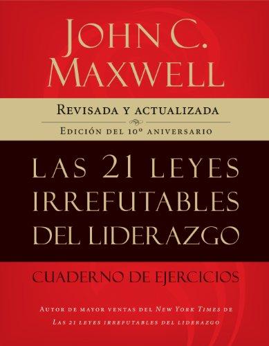 Descargar Libro Las 21 leyes irrefutables del liderazgo, cuaderno de ejercicios: Revisado y actualizado de John C. Maxwell