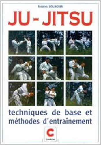 Ju jitsu. Techniques de base et méthodes d'entraînement