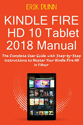 Kindle Fire Hd 10 Tablet 2018 Manual The Complete User Guide With