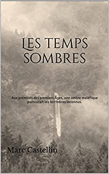 Les temps sombres: Aux prémices des premiers Âges, une ombre maléfique parcourait les territoires inconnus. par [Castellin, Marc]