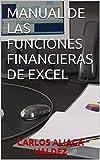 MANUAL DE LAS FUNCIONES FINANCIERAS DE EXCEL