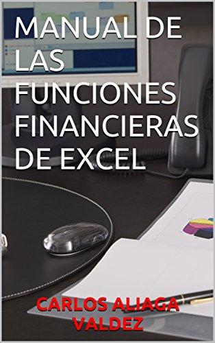 MANUAL DE LAS FUNCIONES FINANCIERAS DE EXCEL por CARLOS ALIAGA VALDEZ