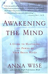 Awakening the Mind: A Guide to Harnessing the Power of Your Brainwaves by Anna Wise (2002-03-18)