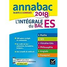 Annales Annabac 2018 L'intégrale Bac ES: sujets et corrigés en maths, SES, histoire-géographie, philosophie et langues