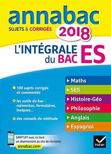 Annales Annabac 2018 L'intgrale Bac ES: sujets et corrigs en maths, SES, histoire-gographie, philosophie et langues