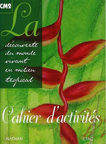 La découverte du monde vivant en milieu tropical, CM2, cahier d'activités