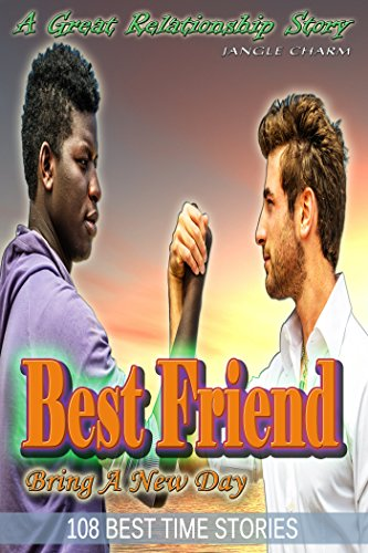 Inspirational Fiction Books - BEST FRIEND Bring A New Day: Inspirational, Moral, Stimulus, Encourage, Facilitate, Inspire, Cheer, Stimulate, Waken, Hearten, ... Best Time Stories Book 2) (English Edition)