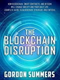 #2: Blockchain: The Blockchain Disruption: How Blockchain, Smart Contracts, and Bitcoin Will Change Society and Your Daily Life (Complete Guide to Blockchain, Ethereum, and Fintech)