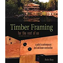 [Timber Framing for the Rest of Us: A Guide to Contemporary Post and Beam Construction] (By: Rob Roy) [published: June, 2004]