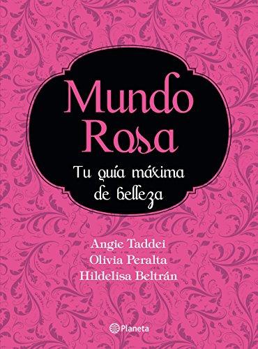 Mundo Rosa ¡Tu guía máxima de belleza!: ¡tu guía máxima de belleza! por Angie Taddei