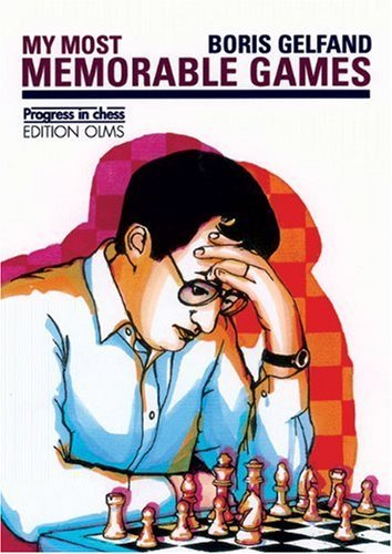 MY MOST MEMORABLE GAMES (Progress in Chess) by Boris Gelfand (1-Jan-2005) Paperback