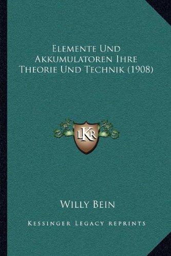Elemente Und Akkumulatoren Ihre Theorie Und Technik (1908)