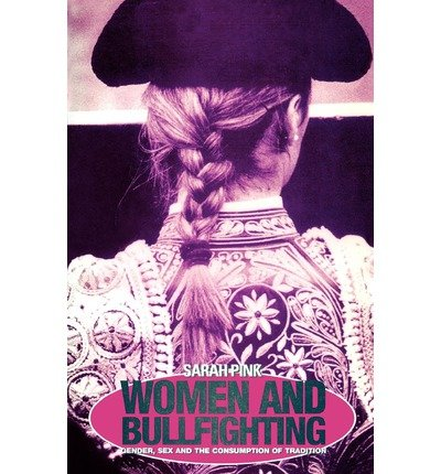 Download Reddit Books Online: [(Women and Bull Fighting: Gender, Sex and the Consumption of Tradition)] [Author: Sarah Pink] published on (November, 1997)