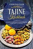 Tajine Kochbuch: Die 60 besten Tajine Rezepte zum Nachmachen. Traditionelle, leckere und würzige...