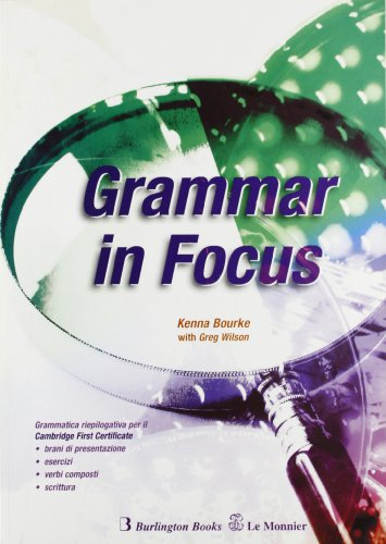 Grammar in focus. Grammatica per Cambridge First certificate. Per le Scuole superiori